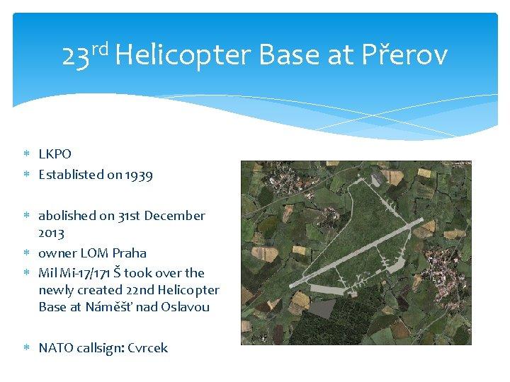 23 rd Helicopter Base at Přerov LKPO Establisted on 1939 abolished on 31 st