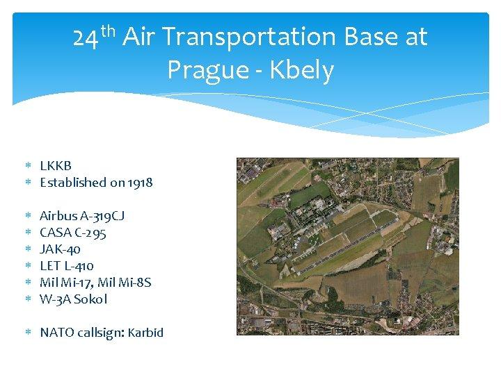 24 th Air Transportation Base at Prague - Kbely LKKB Established on 1918 Airbus
