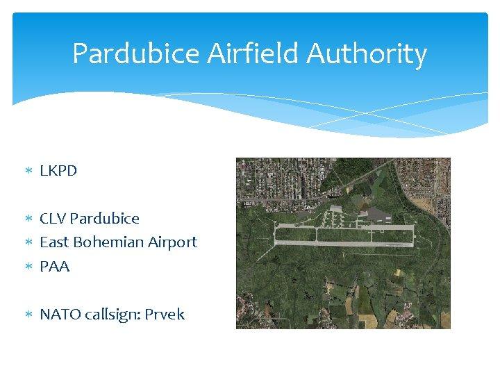Pardubice Airfield Authority LKPD CLV Pardubice East Bohemian Airport PAA NATO callsign: Prvek