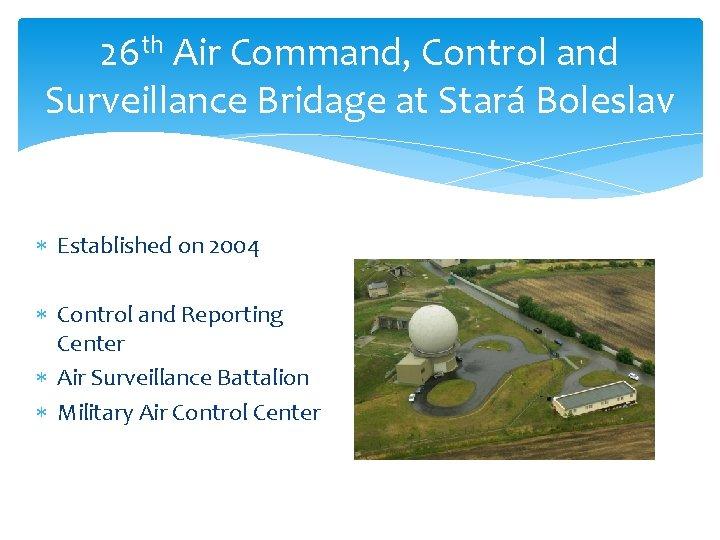 26 th Air Command, Control and Surveillance Bridage at Stará Boleslav Established on 2004
