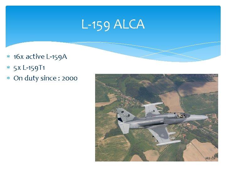 L-159 ALCA 16 x active L-159 A 5 x L-159 T 1 On duty