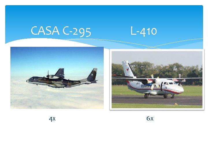 CASA C-295 4 x L-410 6 x