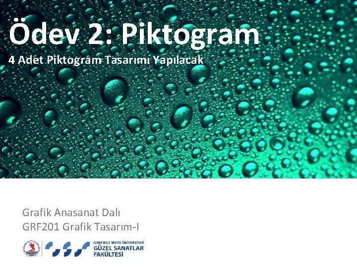Ödev 2: Piktogram 4 Adet Piktogram Tasarımı Yapılacak Grafik Anasanat Dalı GRF 201