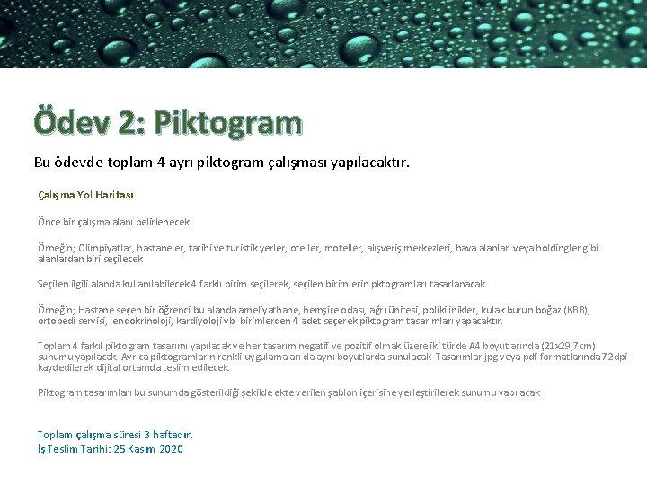 Ödev 2: Piktogram Bu ödevde toplam 4 ayrı piktogram çalışması yapılacaktır. Çalışma Yol Haritası