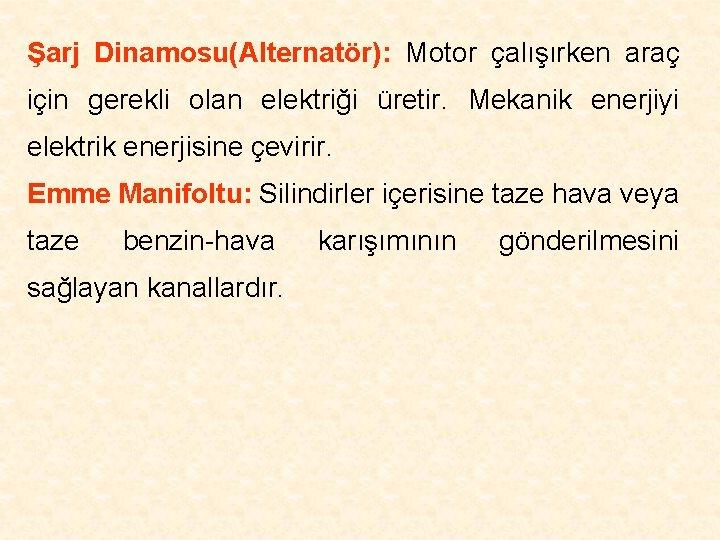 Şarj Dinamosu(Alternatör): Motor çalışırken araç için gerekli olan elektriği üretir. Mekanik enerjiyi elektrik enerjisine