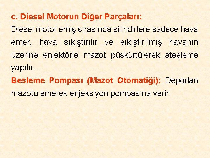 c. Diesel Motorun Diğer Parçaları: Diesel motor emiş sırasında silindirlere sadece hava emer, hava