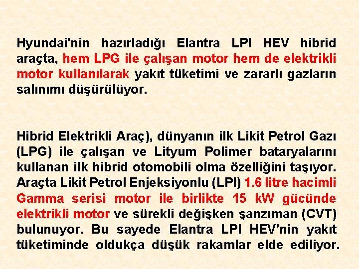 Hyundai'nin hazırladığı Elantra LPI HEV hibrid araçta, hem LPG ile çalışan motor hem de