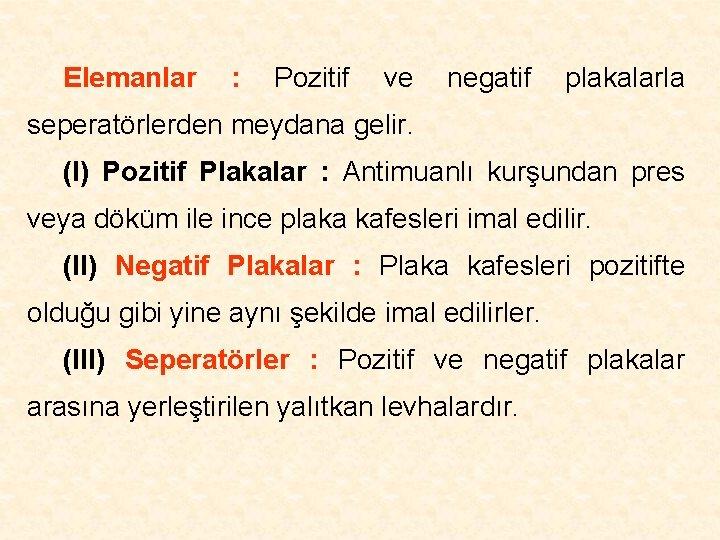 Elemanlar : Pozitif ve negatif plakalarla seperatörlerden meydana gelir. (I) Pozitif Plakalar : Antimuanlı