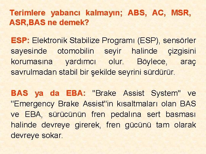 Terimlere yabancı kalmayın; ABS, AC, MSR, ASR, BAS ne demek? ESP: Elektronik Stabilize Programı