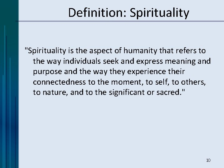"""Definition: Spirituality """"Spirituality is the aspect of humanity that refers to the way individuals"""