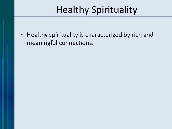 Healthy Spirituality • Healthy spirituality is characterized by rich and meaningful connections. 11