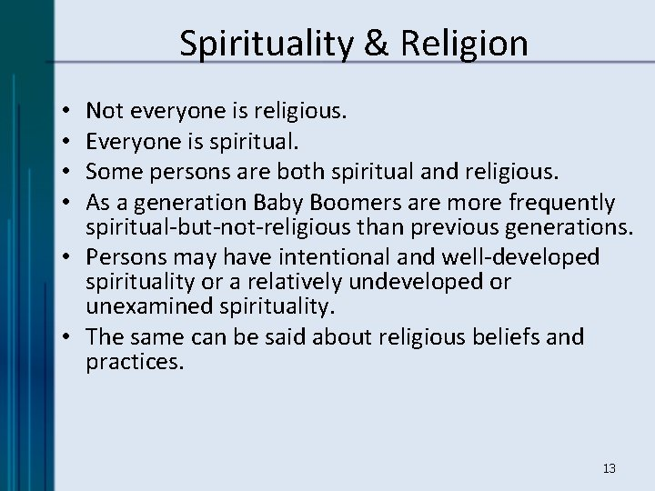 Spirituality & Religion Not everyone is religious. Everyone is spiritual. Some persons are both