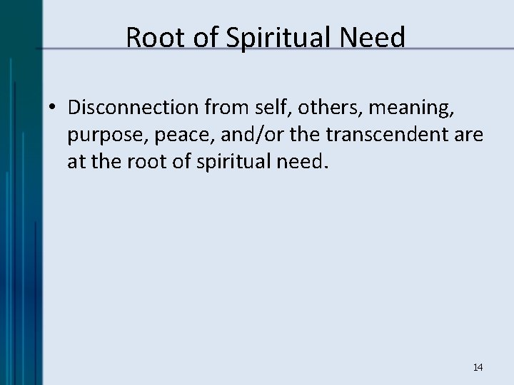 Root of Spiritual Need • Disconnection from self, others, meaning, purpose, peace, and/or the