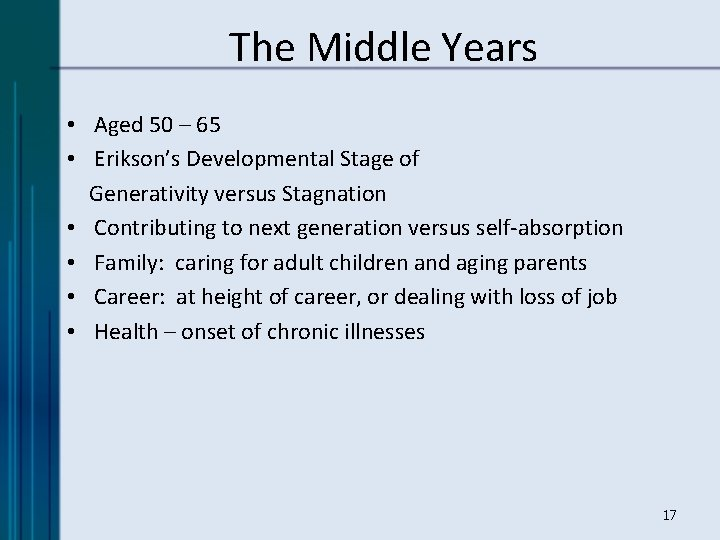 The Middle Years • Aged 50 – 65 • Erikson's Developmental Stage of Generativity