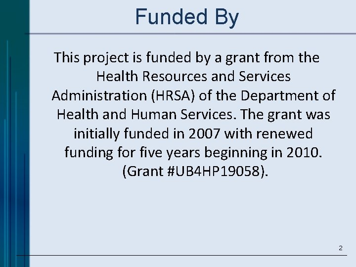 Funded By This project is funded by a grant from the Health Resources and