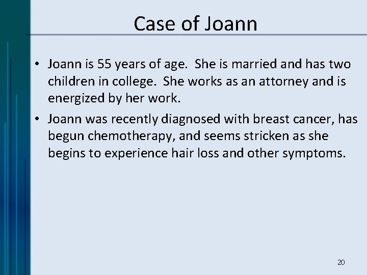 Case of Joann • Joann is 55 years of age. She is married and