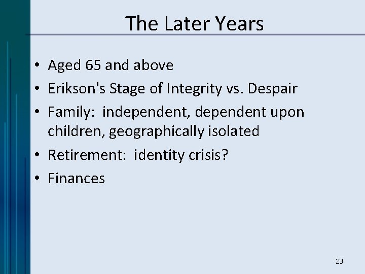 The Later Years • Aged 65 and above • Erikson's Stage of Integrity vs.