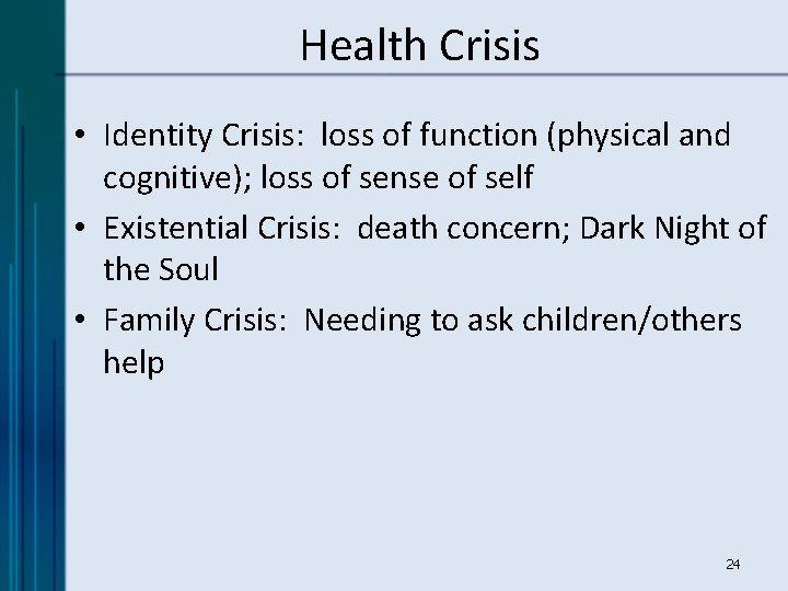 Health Crisis • Identity Crisis: loss of function (physical and cognitive); loss of sense
