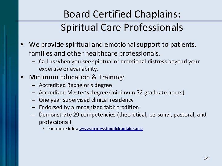 Board Certified Chaplains: Spiritual Care Professionals • We provide spiritual and emotional support to