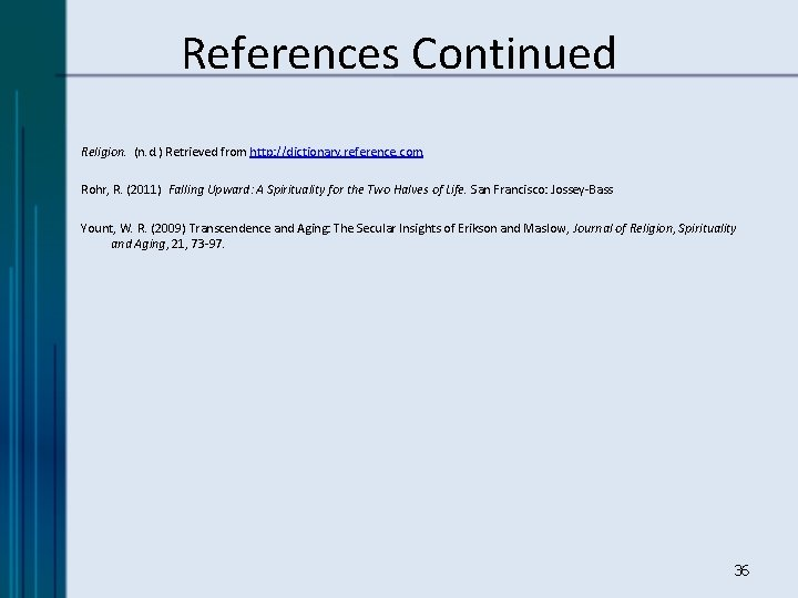 References Continued Religion. (n. d. ) Retrieved from http: //dictionary. reference. com. Rohr, R.