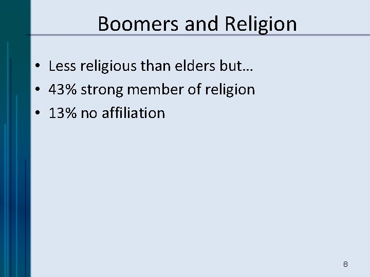 Boomers and Religion • Less religious than elders but… • 43% strong member of