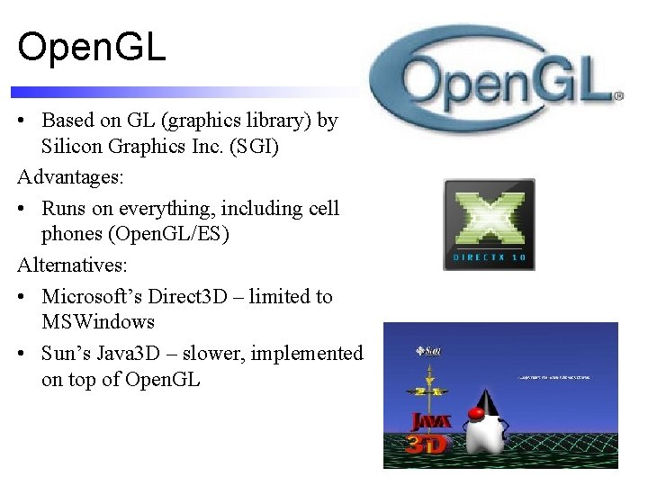 Open. GL • Based on GL (graphics library) by Silicon Graphics Inc. (SGI) Advantages: