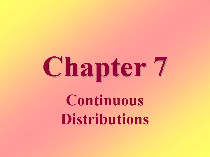 Chapter 7 Continuous Distributions