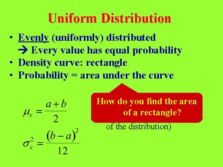 Uniform Distribution • Evenly (uniformly) distributed Every value has equal probability • Density curve:
