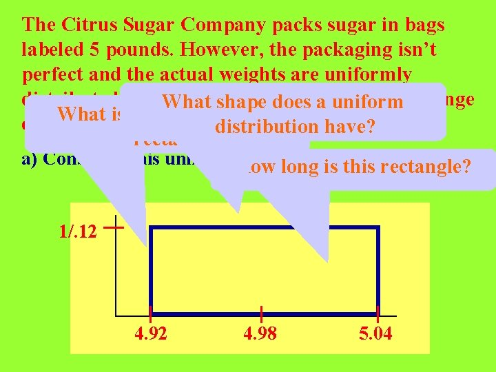 The Citrus Sugar Company packs sugar in bags labeled 5 pounds. However, the packaging