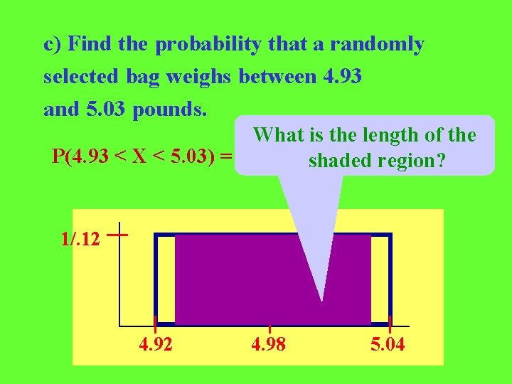 c) Find the probability that a randomly selected bag weighs between 4. 93 and