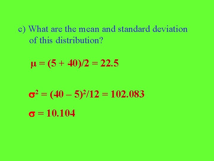 c) What are the mean and standard deviation of this distribution? μ = (5