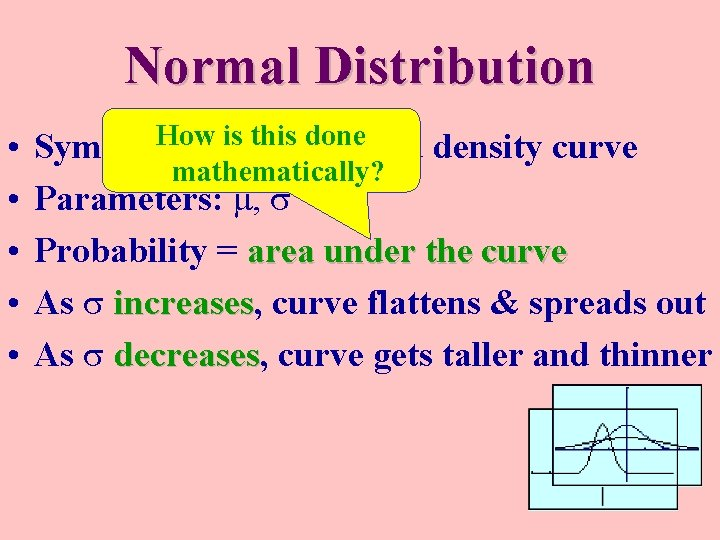 Normal Distribution • • • How is bell-shaped this done Symmetrical, density curve mathematically?