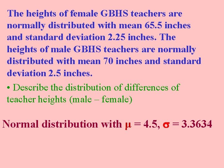The heights of female GBHS teachers are normally distributed with mean 65. 5 inches