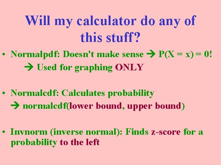 Will my calculator do any of this stuff? • Normalpdf: Doesn't make sense P(X