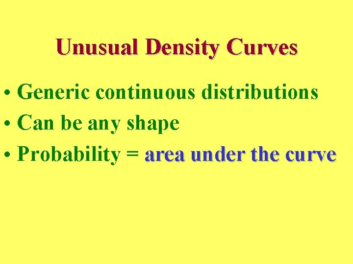 Unusual Density Curves • Generic continuous distributions • Can be any shape • Probability