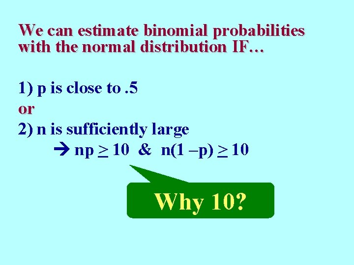 We can estimate binomial probabilities with the normal distribution IF… 1) p is close