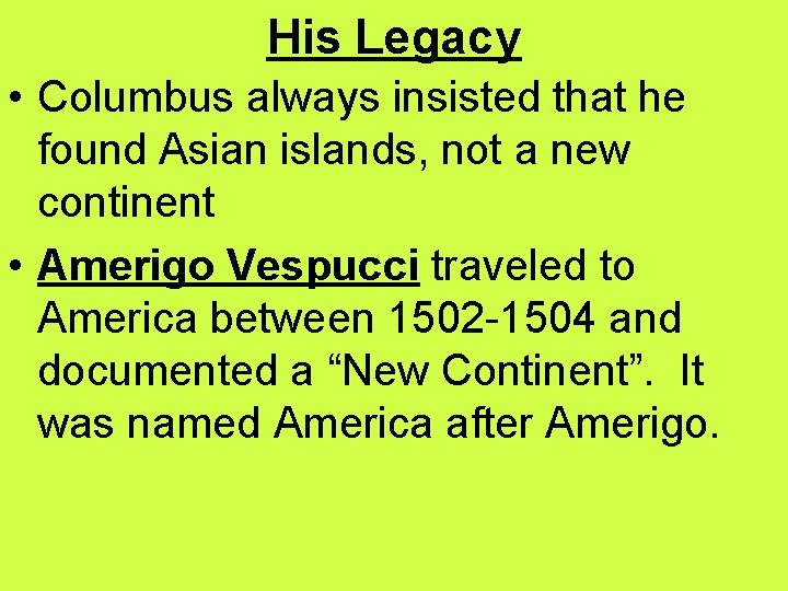 His Legacy • Columbus always insisted that he found Asian islands, not a new