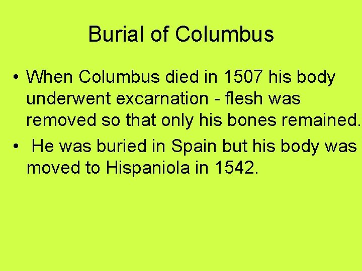Burial of Columbus • When Columbus died in 1507 his body underwent excarnation -