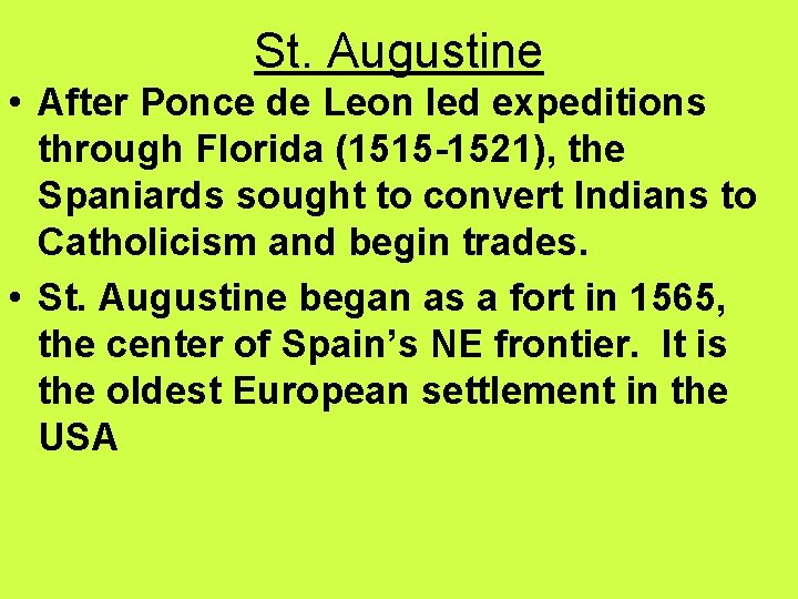 St. Augustine • After Ponce de Leon led expeditions through Florida (1515 -1521), the