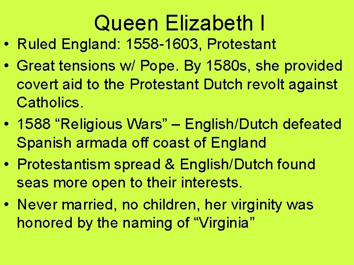 Queen Elizabeth I • Ruled England: 1558 -1603, Protestant • Great tensions w/ Pope.