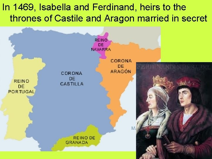 In 1469, Isabella and Ferdinand, heirs to the thrones of Castile and Aragon married