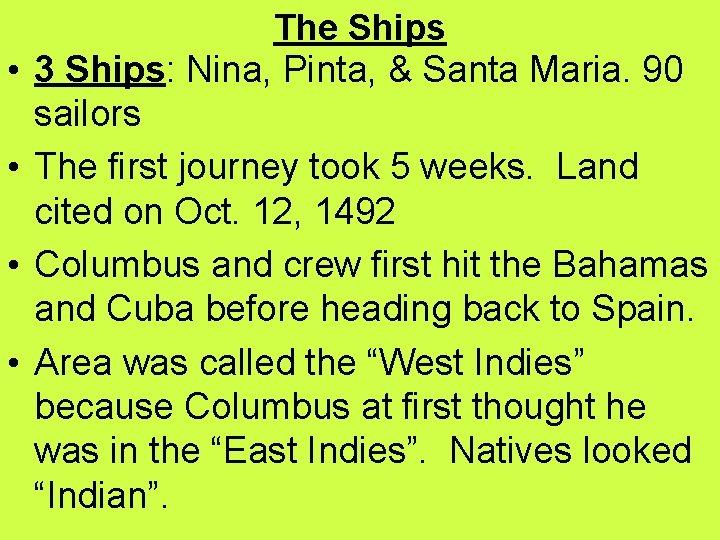 • • The Ships 3 Ships: Nina, Pinta, & Santa Maria. 90 sailors