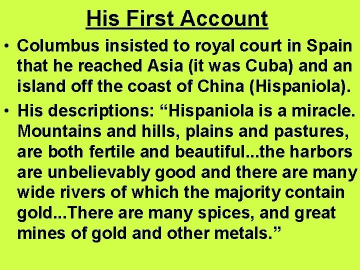 His First Account • Columbus insisted to royal court in Spain that he reached