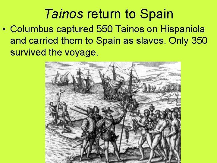 Tainos return to Spain • Columbus captured 550 Tainos on Hispaniola and carried them