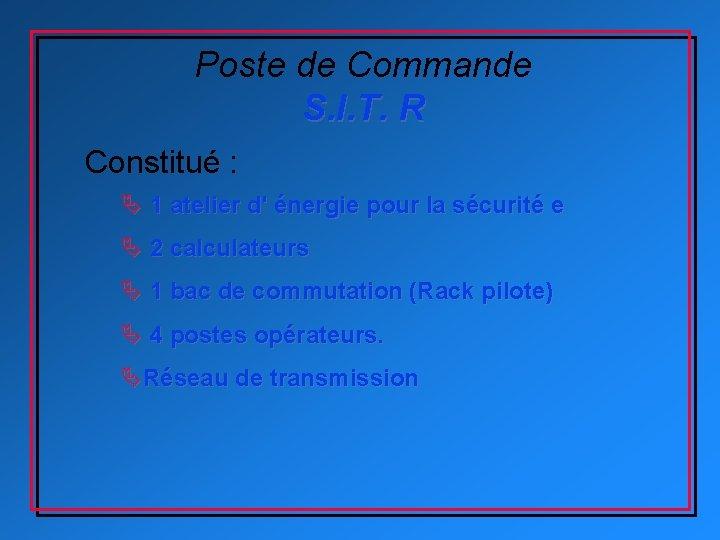 Poste de Commande S. I. T. R Constitué : Ä 1 atelier d' énergie