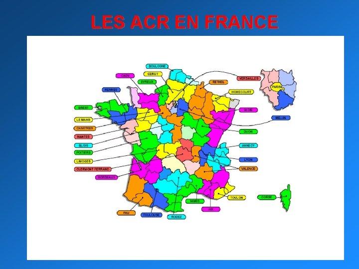 LES ACR EN FRANCE