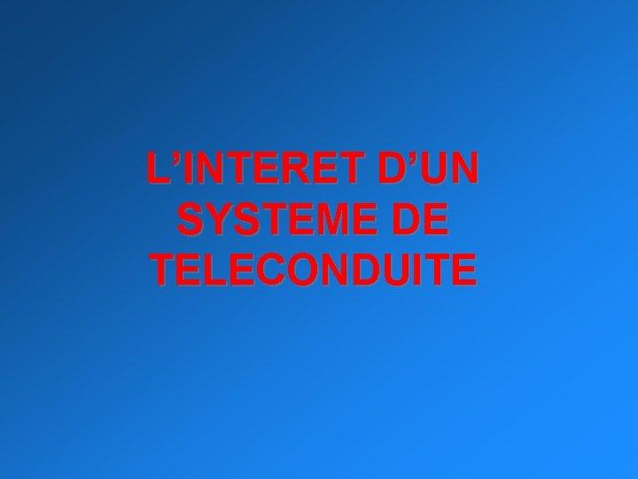 L'INTERET D'UN SYSTEME DE TELECONDUITE