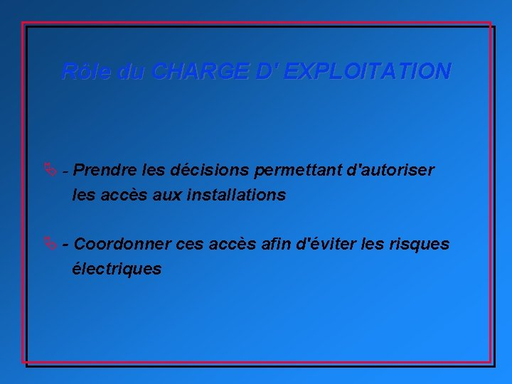Rôle du CHARGE D' EXPLOITATION Ä - Prendre les décisions permettant d'autoriser les accès
