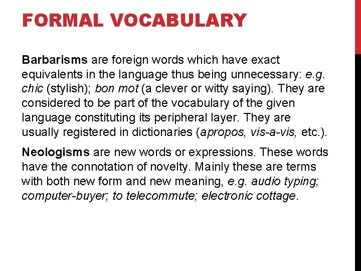 FORMAL VOCABULARY Barbarisms are foreign words which have exact equivalents in the language thus