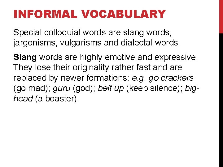 INFORMAL VOCABULARY Special colloquial words are slang words, jargonisms, vulgarisms and dialectal words. Slang